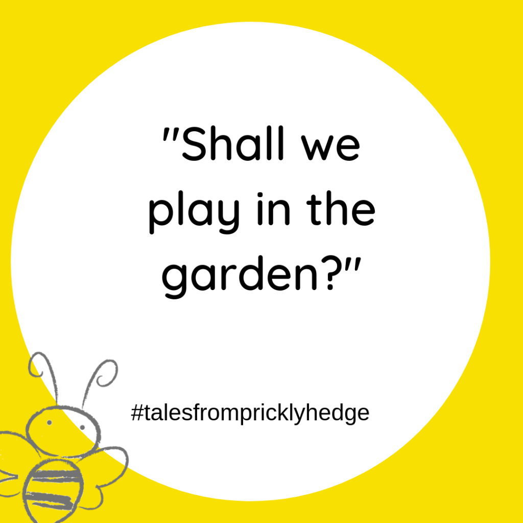 "? ? ? BOOK QUOTES ""Shall we play in garden?"" Who did Bubble want to play with? #pricklyhedge #savewildlife"