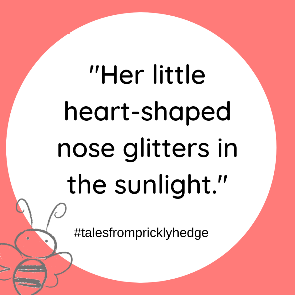 "? ? ? BOOK QUOTES ""Her little heart-shaped nose glitters in the sunlight."" #pricklyhedge #bookquotes #savewildlife"